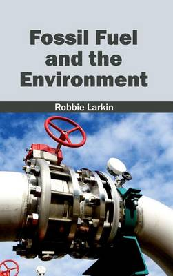 Fossil Fuel and the Environment by Robbie Larkin