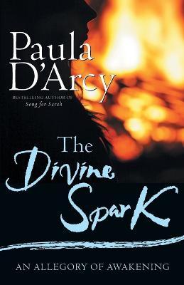 The Divine Spark by Paula D'Arcy