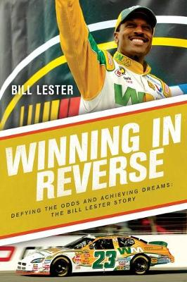 Winning in Reverse: Defying the Odds and Achieving Dreams-The Bill Lester Story by Bill Lester
