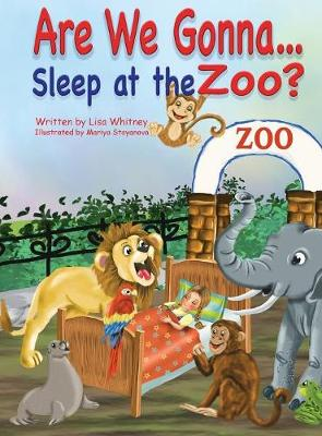 Are We Gonna... Sleep at the Zoo? by Lisa Whitney