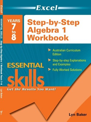 Excel Step by Step Algebra 1: Step by Step Algegra 1 Workbook Year 7-8: Year 7-8 book