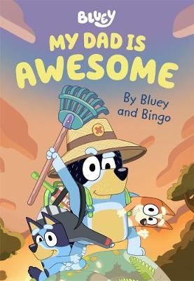 Bluey: My Dad is Awesome: By Bluey and Bingo by Bluey