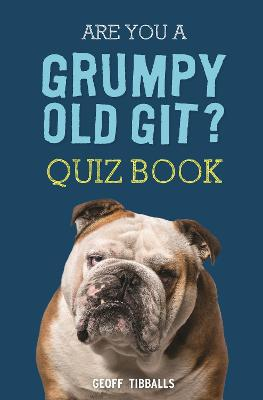 Are You a Grumpy Old Git? Quiz Book by Geoff Tibballs