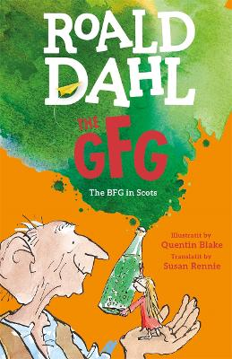 The GFG: The Guid Freendly Giant (the BFG in Scots) by Roald Dahl