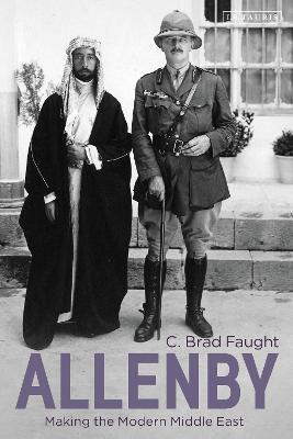Allenby: Making the Modern Middle East by C. Brad Faught