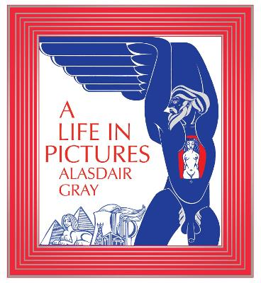 A Life In Pictures by Alasdair Gray