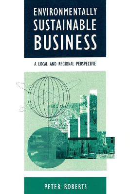 Environmentally Sustainable Business by Peter Roberts