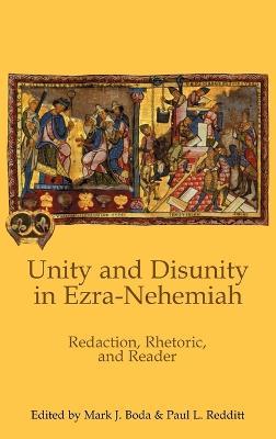 Unity and Disunity in Ezra-Nehemiah: Redaction, Rhetoric, and Reader by Paul L. Redditt