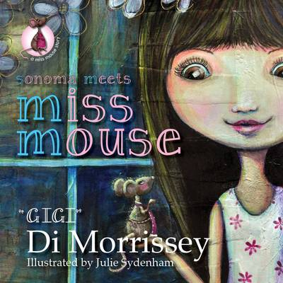 Sonoma Meets Miss Mouse by Di Morrissey