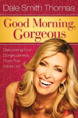 Good Morning Gorgeous by Dale Smith Thomas