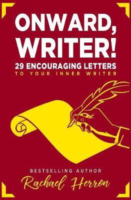 Onward, Writer!: 29 Encouraging Letters to Your Inner Writer by Rachael Herron