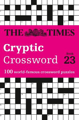 The Times Cryptic Crossword Book 23: 100 world-famous crossword puzzles (The Times Crosswords) by The Times Mind Games