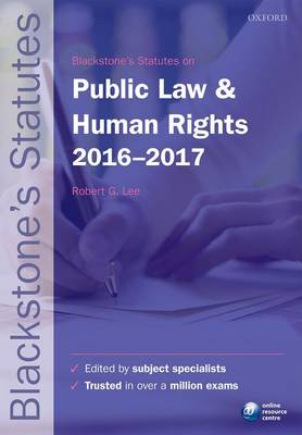 Blackstone's Statutes on Public Law & Human Rights 2016-2017 by Robert G. Lee