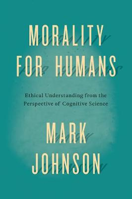 Morality for Humans by Mark Johnson