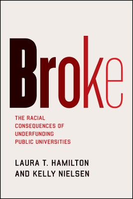 Broke: The Racial Consequences of Underfunding Public Universities by Laura T Hamilton