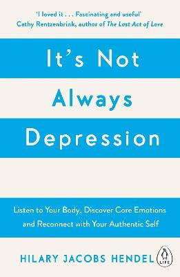 It's Not Always Depression: A New Theory of Listening to Your Body, Discovering Core Emotions and Reconnecting with Your Authentic Self book