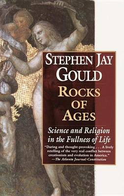 Rocks of Ages by The Alexander Agassiz Professor of Zoology Stephen Jay Gould