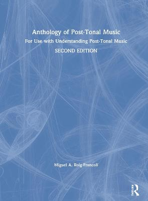 Anthology of Post-Tonal Music: For Use with Understanding Post-Tonal Music by Miguel A. Roig-Francoli