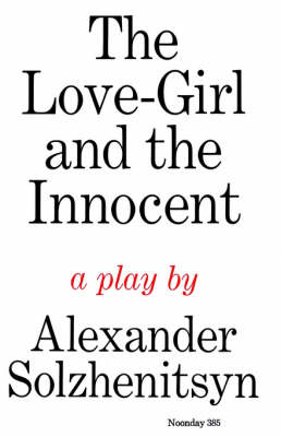 Love-Girl and the Innocent by Aleksandr Isaevich Solzhenitsyn