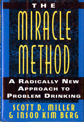 The Miracle Method: Radically New Approach to Problem Drinking by Scott D. Miller