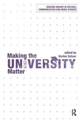 Making the University Matter by Barbie Zelizer