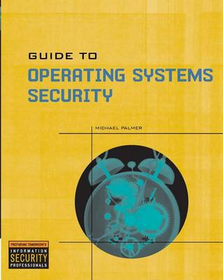 Guide to Operating Systems Security by Michael Palmer