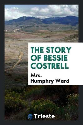 The Story of Bessie Costrell by Mrs Humphry Ward