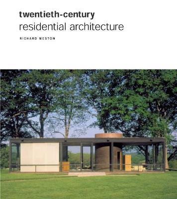 Twentieth Century Residential Architecture by Richard Weston