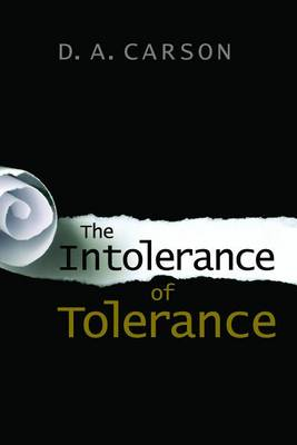Intolerance of Tolerance by D. A. Carson