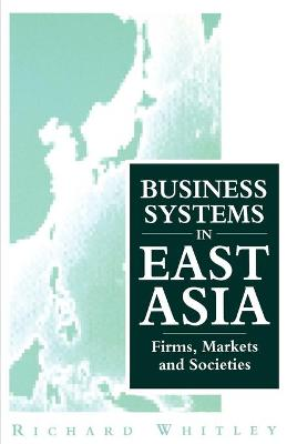 Business Systems in East Asia by Richard Whitley