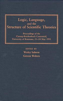 Logic, Language, and the Structure of Scientific Theories by Wesley C. Salmon