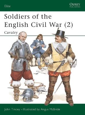 Soldiers of the English Civil War Cavalry v. 2 by John Tincey