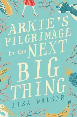 Arkie's Pilgrimage to the Next Big Thing by Lisa Walker