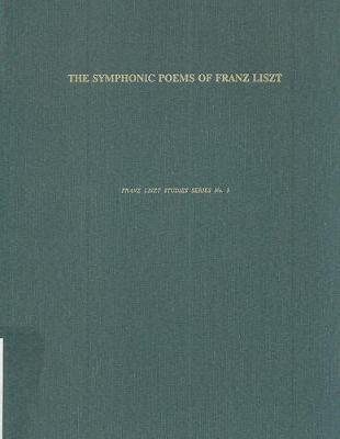 Symphonic Poems of Franz Liszt by Michael Saffle