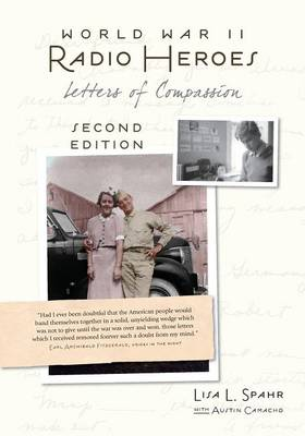 World War II Radio Heroes: Letters of Compassion by Lisa L. Spahr