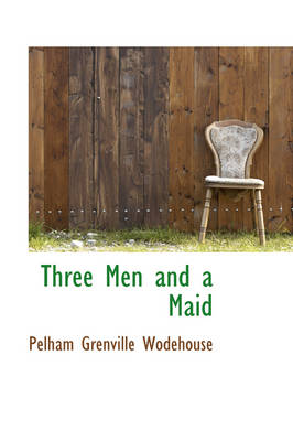 Three Men and a Maid by P G Wodehouse