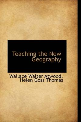 Teaching the New Geography by Helen Goss Thomas Wall Walter Atwood
