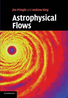 Astrophysical Flows by James E. Pringle