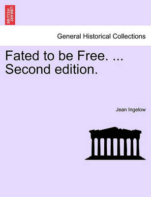 Fated to Be Free. ... Second Edition. by Jean Ingelow