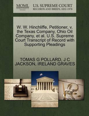 W. W. Hinchliffe, Petitioner, V. the Texas Company, Ohio Oil Company, et al. U.S. Supreme Court Transcript of Record with Supporting Pleadings by Tomas G Pollard