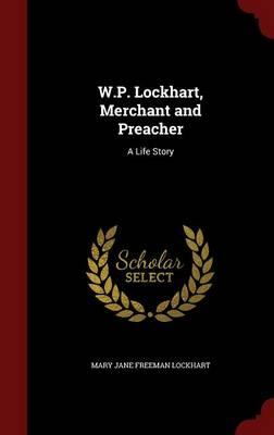 W.P. Lockhart, Merchant and Preacher by Jane Freeman