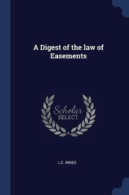 Digest of the Law of Easements by C. L. Innes