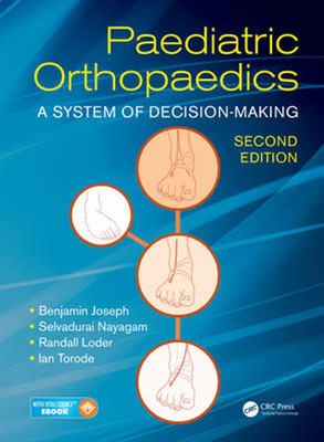 Paediatric Orthopaedics: A System of Decision-Making, Second Edition by Benjamin Joseph