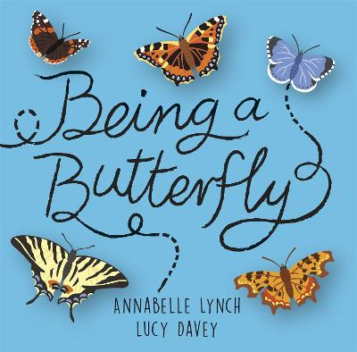 Being a Minibeast: Being a Butterfly by Annabelle Lynch