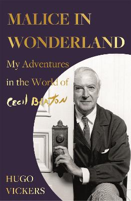Malice in Wonderland: My Adventures in the World of Cecil Beaton book