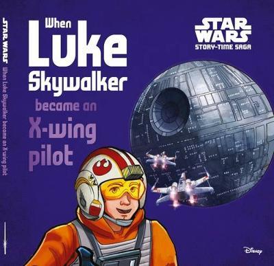 Star Wars Story-time Saga: When Luke Skywalker became an X-wing pilot book