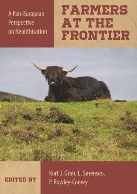 Farmers at the Frontier: A Pan European Perspective on Neolithisation by Kurt J Gron