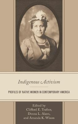 Indigenous Activism: Profiles of Native Women in Contemporary America book