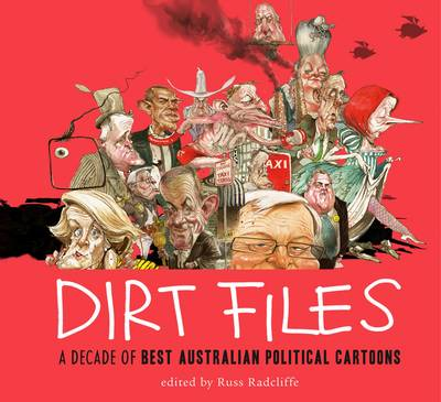 Dirt Files: A Decade Of Best Australian Political Cartoons by Russ Radcliffe