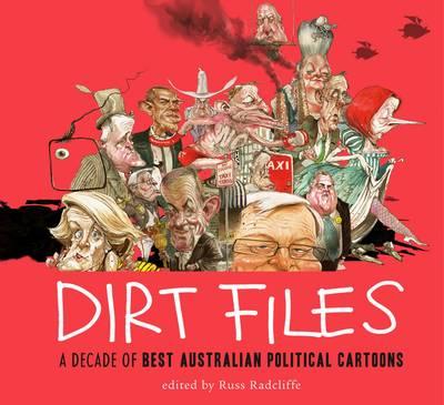 Dirt Files: A Decade Of Best Australian Political Cartoons by Russ Radcliffe